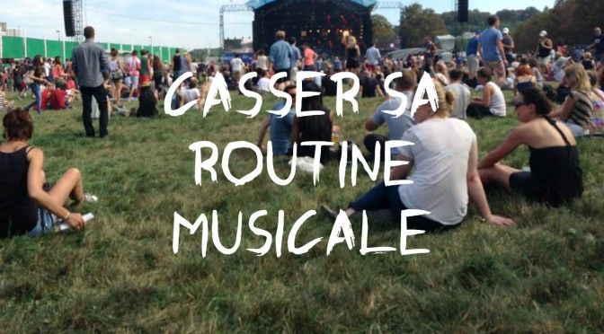 Comment casser sa routine musicale ?